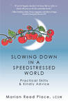 Slowing Down in a Speedstressed World: Practical Skills & Kindly Advice