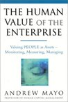 The Human Value of the Enterprise: Valuing People as Assets--Monitoring, Measuring, Managing