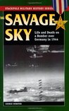 Savage Sky: Life and Death on a Bomber Over Germany in 1944 (Stackpole Military History Series) [Kindle Edition]