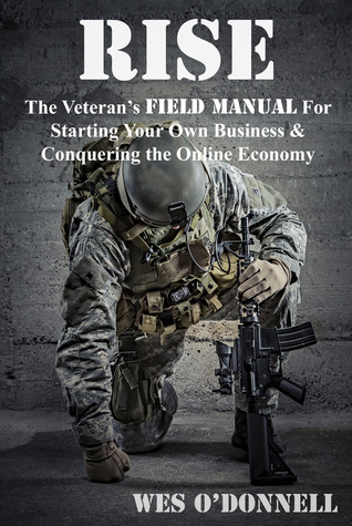 RISE The Veteran's Field Manual For Starting Your Own Business & Conquering The Online Economy