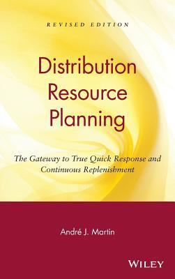 Distribution Resource Planning: The Gateway to True Quick Response and Continuous Replenishment
