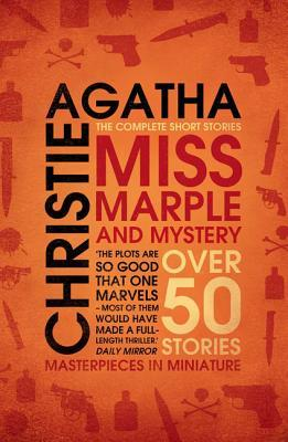 Miss Marple and Mystery: Over 50 Stories (Masterpieces in Miniature)