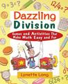 Dazzling Division: Games and Activities That Make Math Easy and Fun
