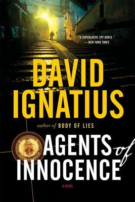 Agents of Innocence by David Ignatius
