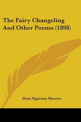 The Fairy Changeling and Other Poems by Dora Sigerson Shorter
