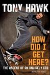 How Did I Get Here? by Tony Hawk