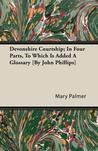 Devonshire Courtship; In Four Parts, to Which Is Added a Glossary [By John Phillips]