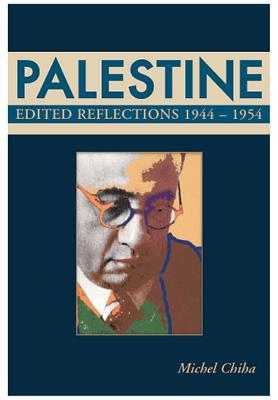 Palestine: Editorial Reflections Of Michel Chiha