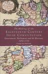 The Making Of The Eighteenth Century Irish Constitution: Government, Parliament And The Revenue, 1692 1714