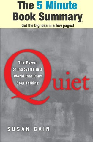 Quiet: The Power of Introverts in a World That Can't Stop Talking by Susan Cain (The 5 Minute Book Summary)