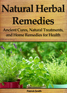 Natural Herbal Remedies: Ancient Cures, Natural Treatments, and Home Remedies for Health