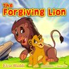 "Children's books : ""The Forgiving Lion"",( Illustrated Picture Book for ages 2-8. Teaches your kid the value of forgiveness ) (Beginner readers) (Bedtime ... collection) (The Smart Lion Collection 1)"