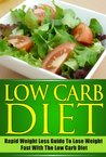 Low Carb Diet - Rapid Weight Loss Guide To Lose Weight Fast With The Low Carb Diet (Low carb diet, paleo diet,rapid weight loss, lose weight fast)