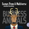 Scenes from a Multiverse: Business Animals (Scenes from a Multiverse, #2)