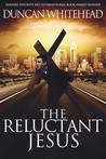 The Reluctant Jesus by Duncan Whitehead