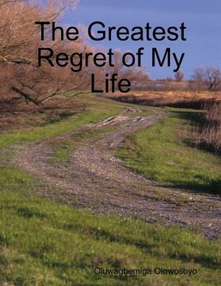 The Greatest Regret of My Life