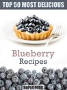 Top 50 Most Delicious Blueberry Recipes (Superfood Recipes)