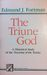 The Triune God: A Historical Study of the Doctrine of the Trinity