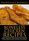 Boneless Chicken Recipes: Fried, Grilled, and Homestyle Secrets
