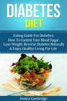 Diabetes Diet: Eating Guide For Diabetics, How To Control Your Blood Sugar, Lose Weight, Reverse Diabetes Naturally & Enjoy Healthy Living For Life (Weight ... Diabetes Treatment, Diabetes Diet Cookbook)