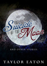 The Suicide of the Moon by Taylor Eaton