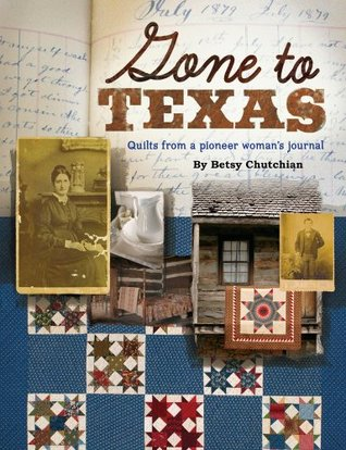Gone to Texas: Quilts from a Pioneer Woman's Journal