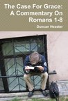 The Case For Grace: A Commentary On Romans 1-8