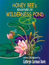Honey Bee's Adventures at Wilderness Pond by Cathryn Carman Davis