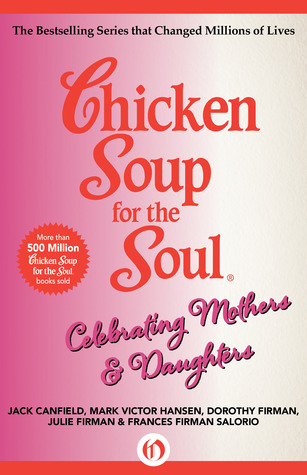 Chicken Soup for the Soul Celebrating Mothers & Daughters