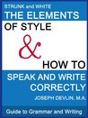 Guide to Grammar and Writing : THE ELEMENTS OF STYLE and HOW TO SPEAK AND WRITE CORRECTLY