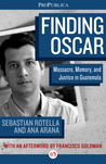 Finding Oscar: Massacre, Memory, and Justice in Guatemala