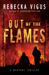 Out of the Flames by Rebecka Vigus