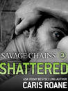 Savage Chains: Shattered (Men in Chains, #1.7)