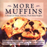 More Muffins: 72 Recipes for Moist, Delicious, Fresh-Baked Muffins