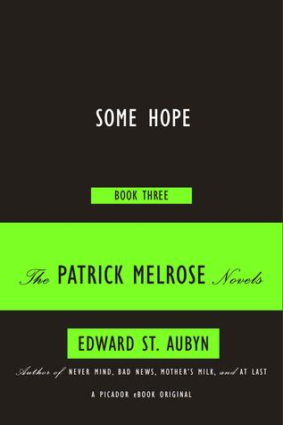 Some Hope: Book Three of the Patrick Melrose Novels