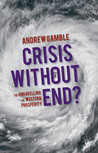 Crisis Without End?: The Unravelling of Western Prosperity