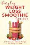 Weight Loss Smoothies: The Beginner's Guide to Losing Weight with Smoothies (Every Day Recipes)