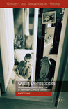 Queer Domesticities: Homosexuality and Home Life in Twentieth-Century London