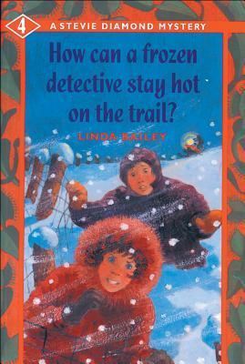 How Can a Frozen Detective Stay Hot on the Trail? by Linda Bailey