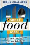 Great Food Jobs 2: Ideas and Inspiration for Your Job Hunt