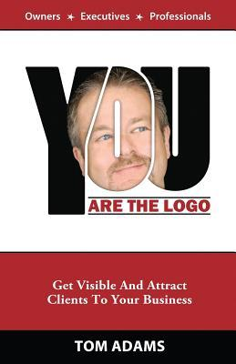You Are the LOGO: Get Visible and Attract Clients to Your Business