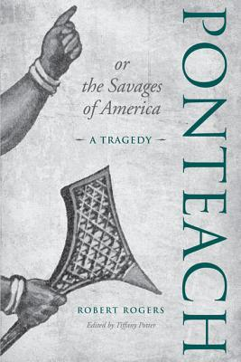 Ponteach, or the Savages of America by Robert Rogers