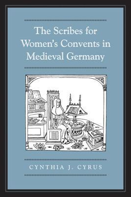 The Scribes for Women's Convents in Late Medieval Germany