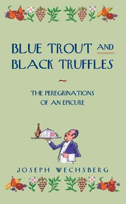 Blue Trout and Black Truffles by Joseph Wechsberg