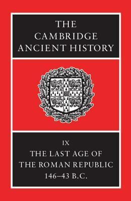 The Cambridge Ancient History, Vol 9: The Last Age of the Roman Republic, 146-43 BC