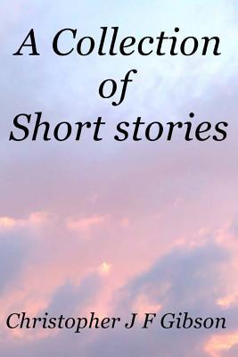 A Collection of Short Stories: 35,000 Words Total; Previously Published as the Books; The Cat's Whiskers, Herding Cats, a Gallimaufry of Short Stori