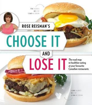 Rose Reisman's Choose It and Lose It: The Roadmap to Healthier Eating at Your Favourite Canadian Restaurants