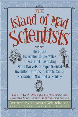 The Island of Mad Scientists: Being an Excursion to the Wilds of Scotland, Involving Many Marvels of Invention, Pirates, a Heroic Cat