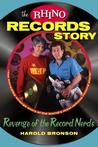 The Rhino Records Story by Harold Bronson