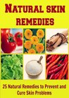 Natural Skin Remedies: 25 Natural Remedies to Prevent and Cure Skin Problems: (skin care, skin recipes, skin remedy, natural remedies, homemade skin care)